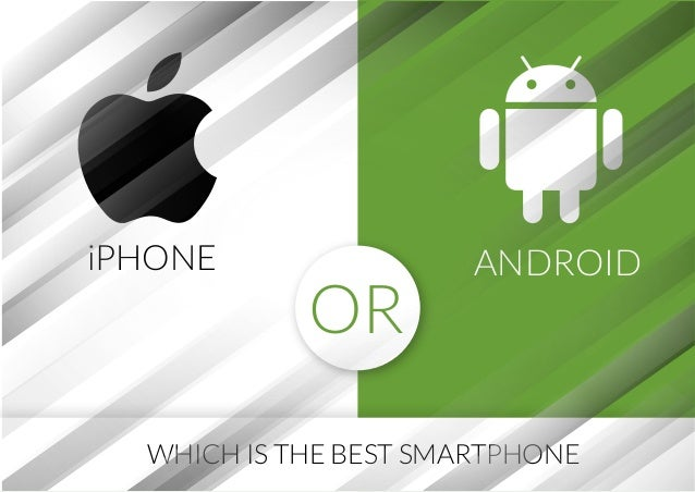 ANDROIDiPHONE OR WHICH IS THE BEST SMARTPHONE