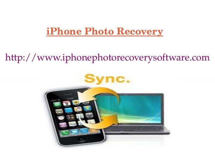 iPhone Photo Recovery <ul><li>http://www.iphonephotorecoverysoftware.com </li></ul>
