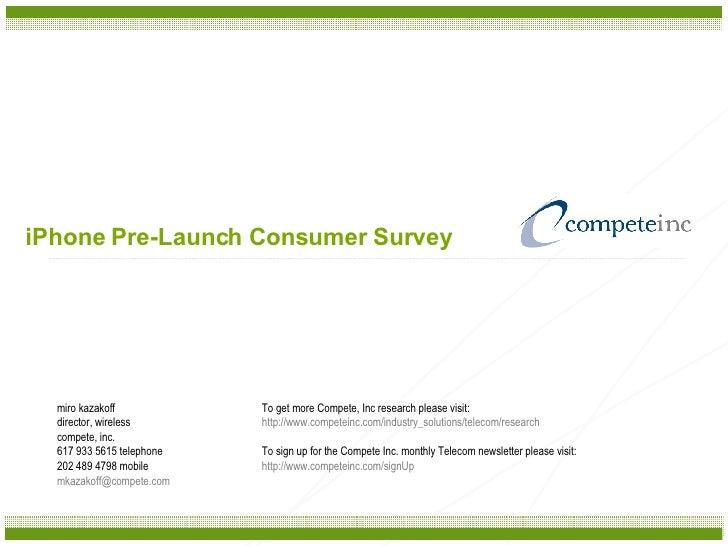 iPhone Pre-Launch Consumer Survey miro kazakoff director, wireless compete, inc. 617 933 5615 telephone 202 489 4798 mobil...