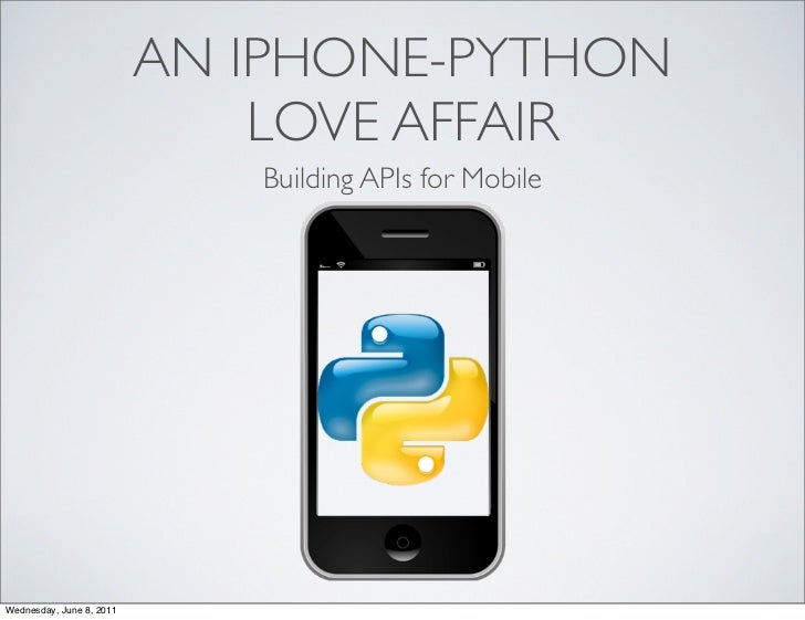 AN IPHONE-PYTHON                              LOVE AFFAIR                             Building APIs for MobileWednesday, J...