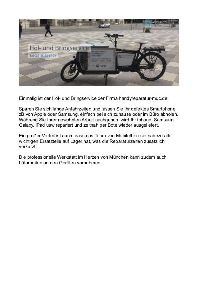 Einmalig ist der Hol- und Bringservice der Firma handyreparatur-muc.de. Sparen Sie sich lange Anfahrzeiten und lassen Sie ...