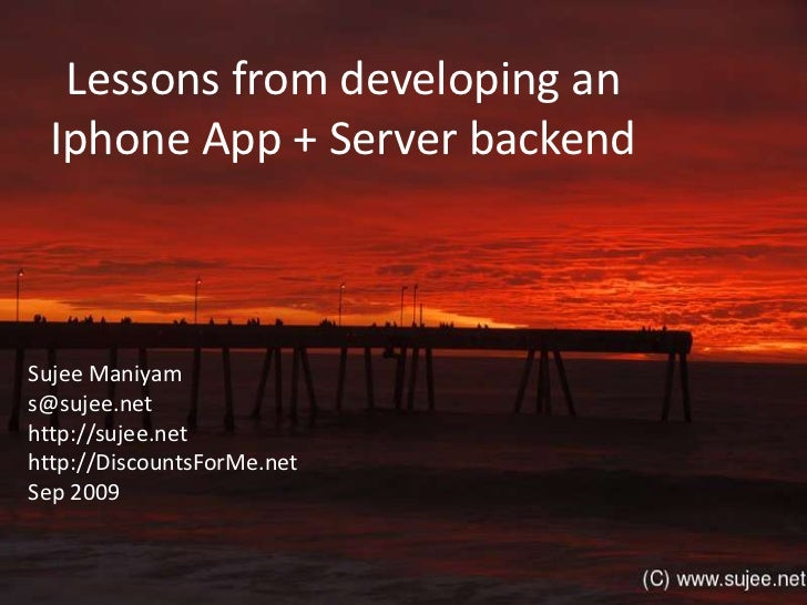 Lessons from developing anIphone App + Server backend<br />Sujee Maniyam<br />s@sujee.net<br />http://sujee.net<br />http:...