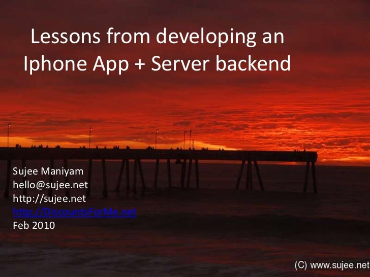 Lessons from developing anIphone App + Server backend<br />Sujee Maniyam<br />hello@sujee.net<br />http://sujee.net<br />h...