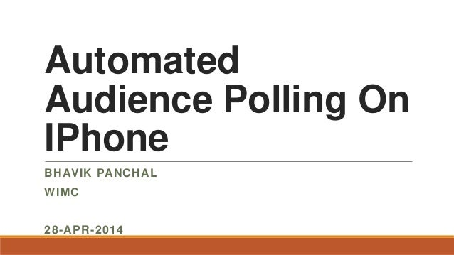 Automated Audience Polling On IPhone BHAVIK PANCHAL WIMC 28-APR-2014