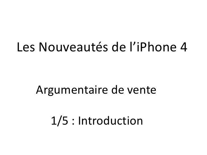 Les Nouveautés de l'iPhone 4<br />Argumentaire de vente<br />1/5 : Introduction<br />
