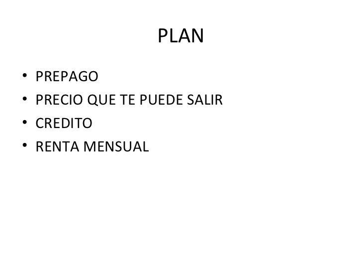 PLAN <ul><li>PREPAGO </li></ul><ul><li>PRECIO QUE TE PUEDE SALIR </li></ul><ul><li>CREDITO </li></ul><ul><li>RENTA MENSUAL...