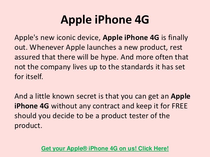 Apple iPhone 4GYou might be thinking that Apple doesnt want me giveme a FREE iPhone 4G to be their product tester. You are...