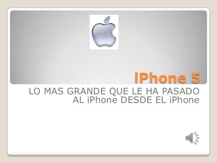 iPhone 5LO MAS GRANDE QUE LE HA PASADO        AL iPhone DESDE EL iPhone