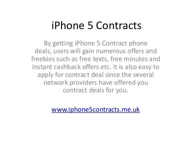 iPhone 5 Contracts     By getting iPhone 5 Contract phone  deals, users will gain numerous offers andfreebies such as free...