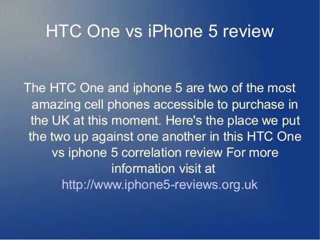 HTC One vs iPhone 5 review The HTC One and iphone 5 are two of the most amazing cell phones accessible to purchase in the ...