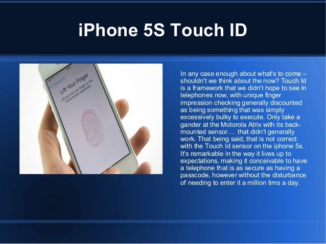 iPhone 5S Touch ID In any case enough about what's to come – shouldn't we think about the now? Touch Id is a framework...
