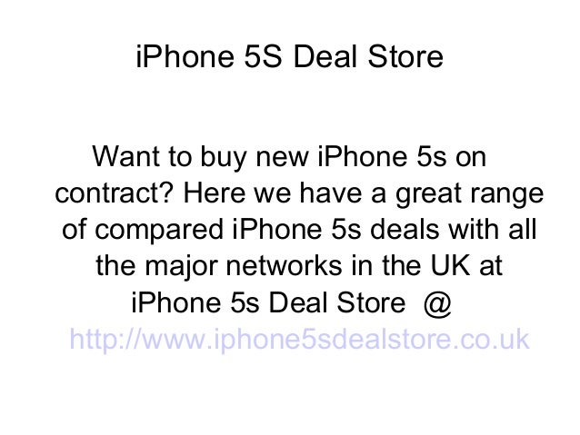 iPhone 5S Deal Store Want to buy new iPhone 5s on contract? Here we have a great range of compared iPhone 5s deals with al...