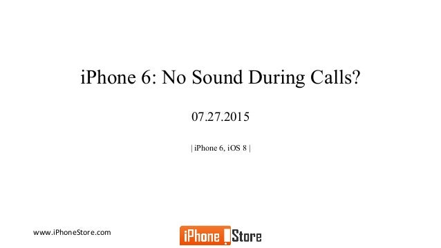 iphone 6 no sound iphone 6 no sound during calls 3646