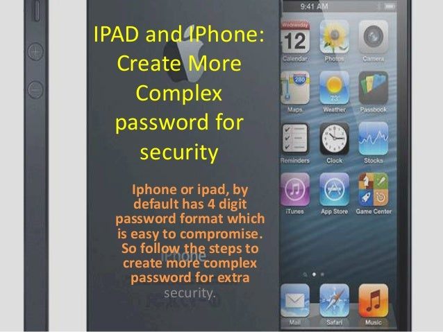 IPAD and IPhone: Create More Complex password for security Iphone or ipad, by default has 4 digit password format which is...