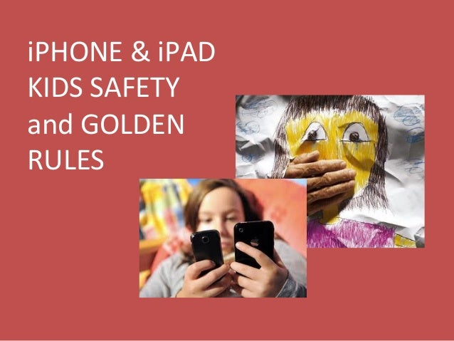 iPHONE  &  iPAD   KIDS  SAFETY   and  GOLDEN   RULES