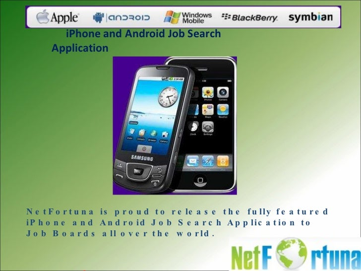 iPhone and Android Job Search Apps <ul><li>NetFortuna is proud to release the fully featured iPhone and Android Job Search...