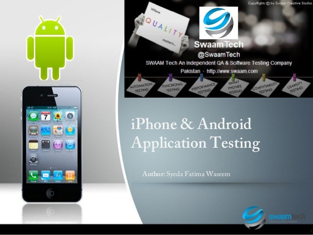 iPhone & Android Application Testing Author: Syeda Fatima Waseem