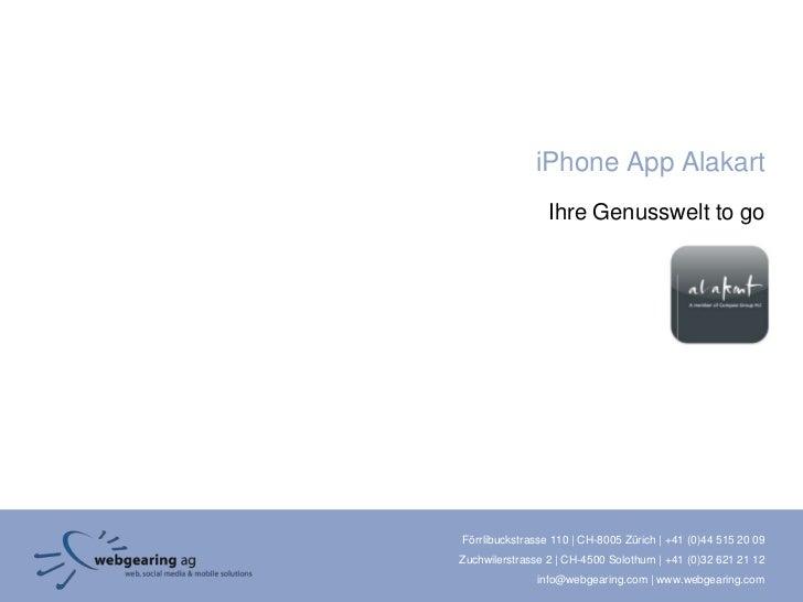 iPhone App Alakart                 Ihre Genusswelt to goFörrlibuckstrasse 110 | CH-8005 Zürich | +41 (0)44 515 20 09Zuchwi...
