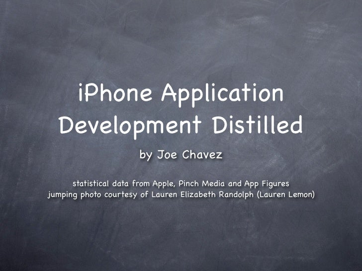 iPhone Application   Development Distilled                       by Joe Chavez        statistical data from Apple, Pinch M...