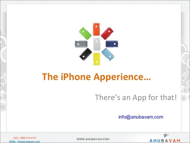 The iPhone Apperience… There's an App for that! info@anubavam.com