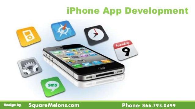 iPhone App Development SquareMelons.com Phone: 866.793.0499Design by
