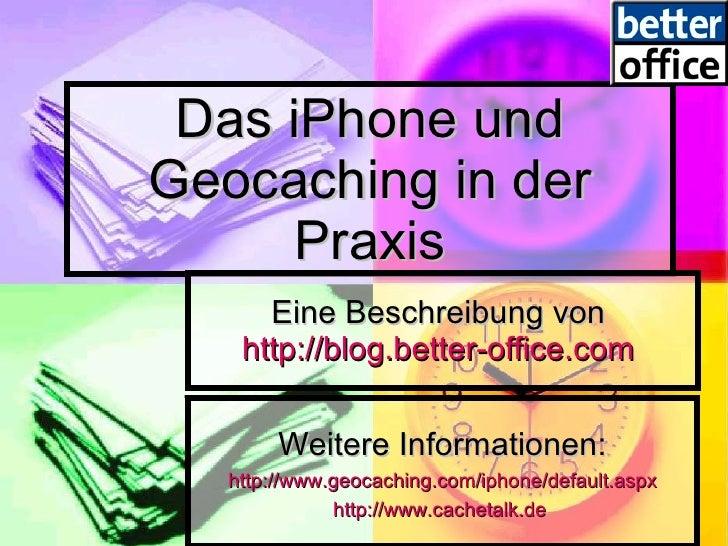 Das iPhone und Geocaching in der Praxis Eine Beschreibung von  http://blog.better-office.com   Weitere Informationen: http...