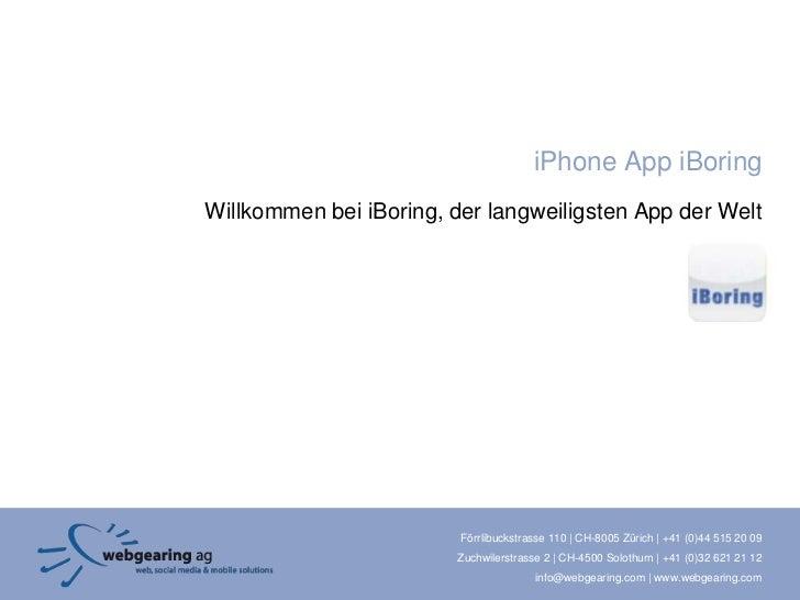 iPhone App iBoringWillkommen bei iBoring, der langweiligsten App der Welt                         Förrlibuckstrasse 110 | ...