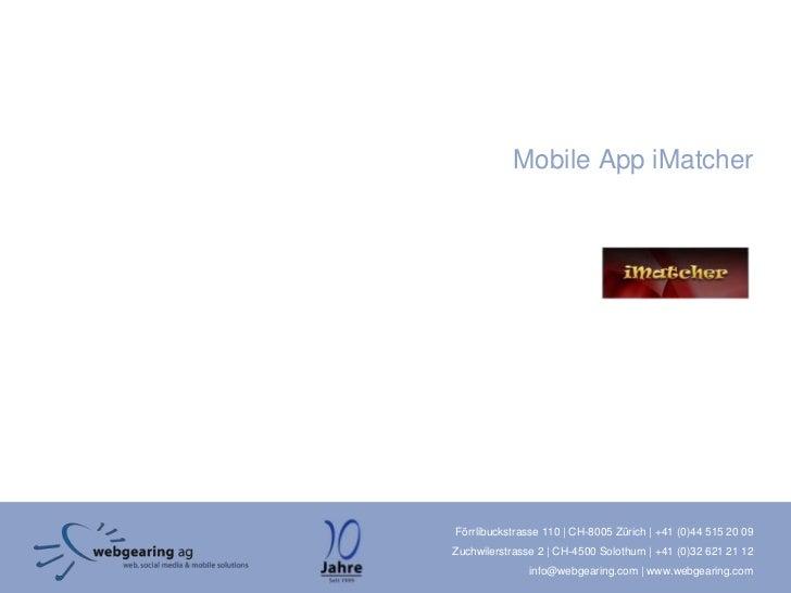 Mobile App iMatcherFörrlibuckstrasse 110 | CH-8005 Zürich | +41 (0)44 515 20 09Zuchwilerstrasse 2 | CH-4500 Solothurn | +4...