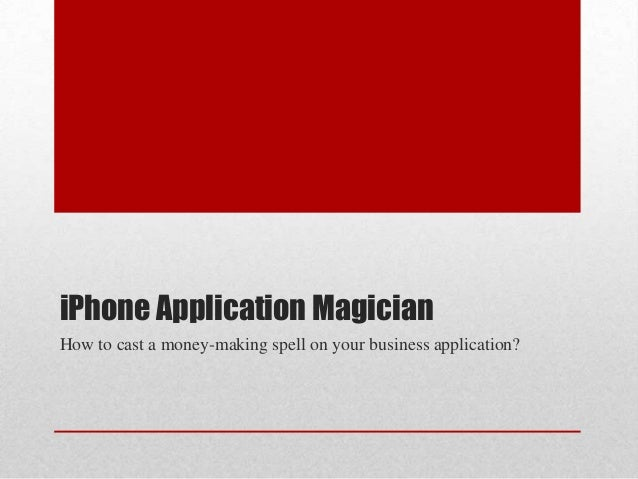 iPhone Application Magician How to cast a money-making spell on your business application?