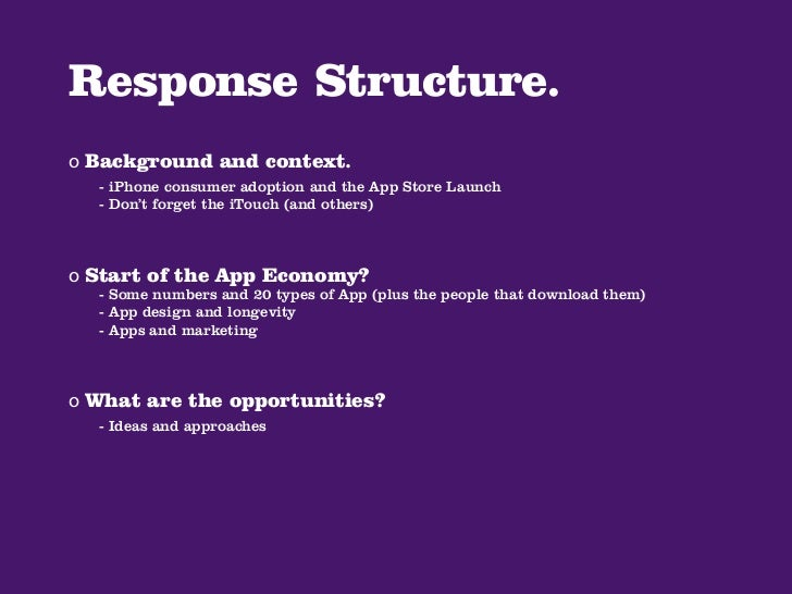 Response Structure. o Background and context.   - iPhone consumer adoption and the App Store Launch   - Don't forget the i...