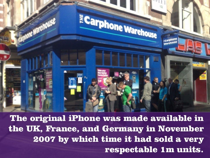 The original iPhone was made available in the UK, France, and Germany in November      2007 by which time it had sold a ve...
