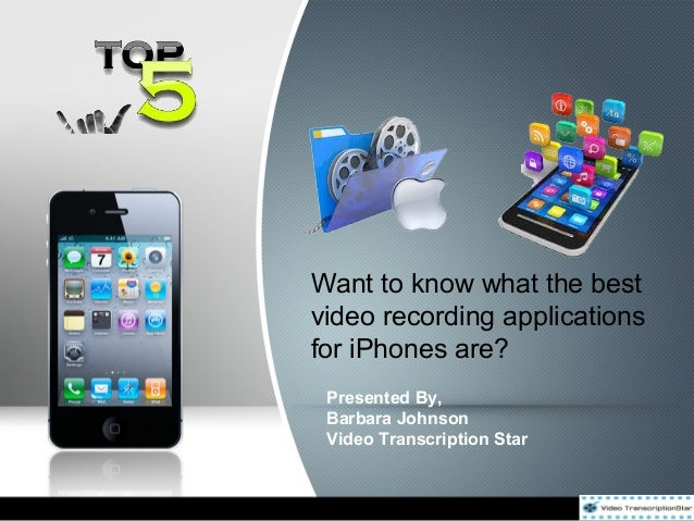 Want to know what the best video recording applications for iPhones are? Presented By, Barbara Johnson Video Transcription...