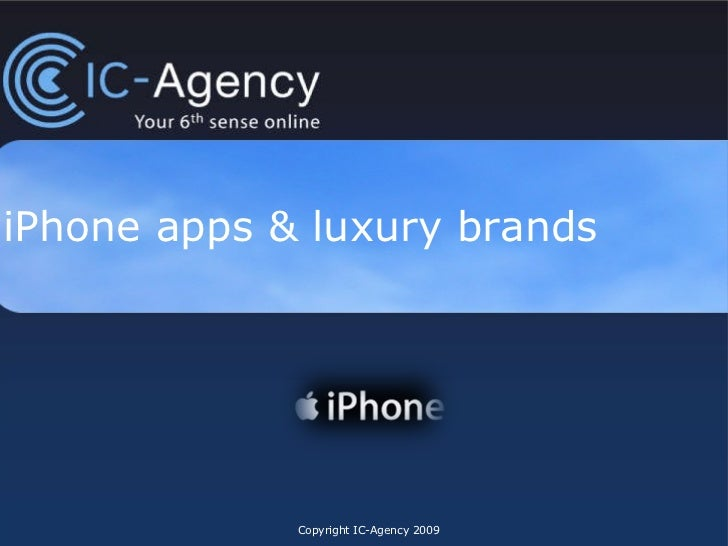 iPhone applications  & Luxury brands Copyright IC-Agency 2010 Updated with Luxury Insiders' View (October 2009) Latest app...