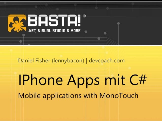 IPhone Apps mit C# Mobile applications with MonoTouch Daniel Fisher (lennybacon) | devcoach.com