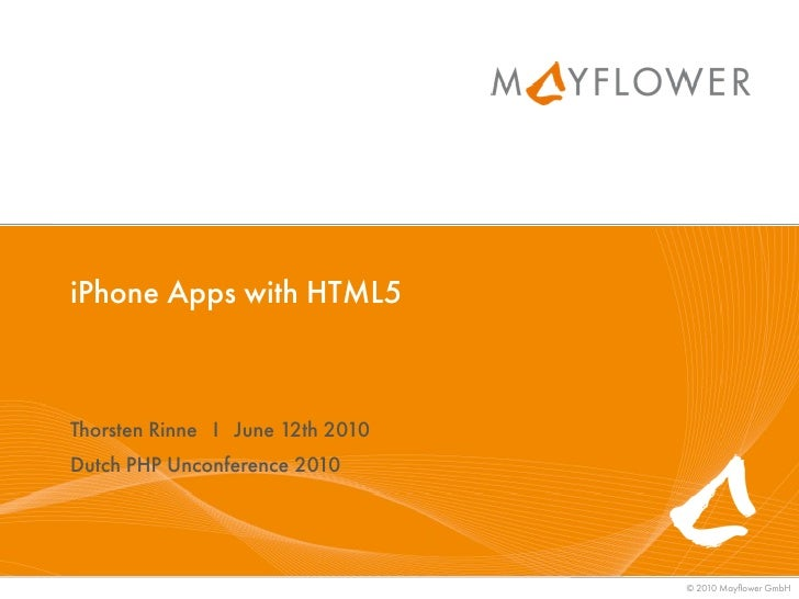 iPhone Apps with HTML5    Thorsten Rinne I June 12th 2010 Dutch PHP Unconference 2010                                     ...
