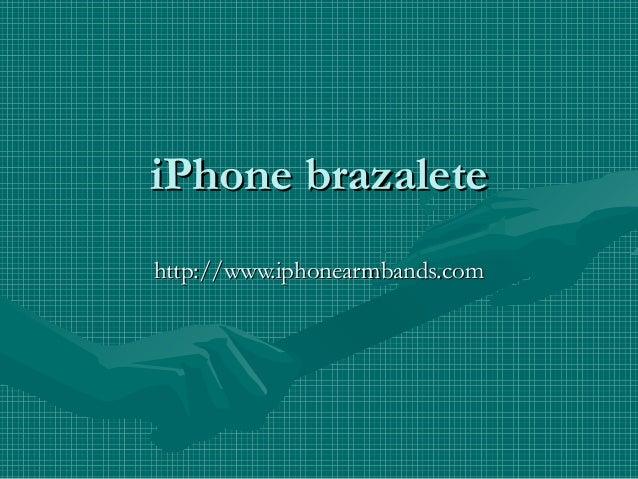 iPhone brazaleteiPhone brazalete http://www.iphonearmbands.comhttp://www.iphonearmbands.com