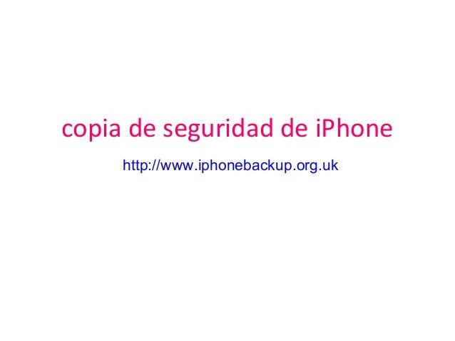 copia de seguridad de iPhone http://www.iphonebackup.org.uk