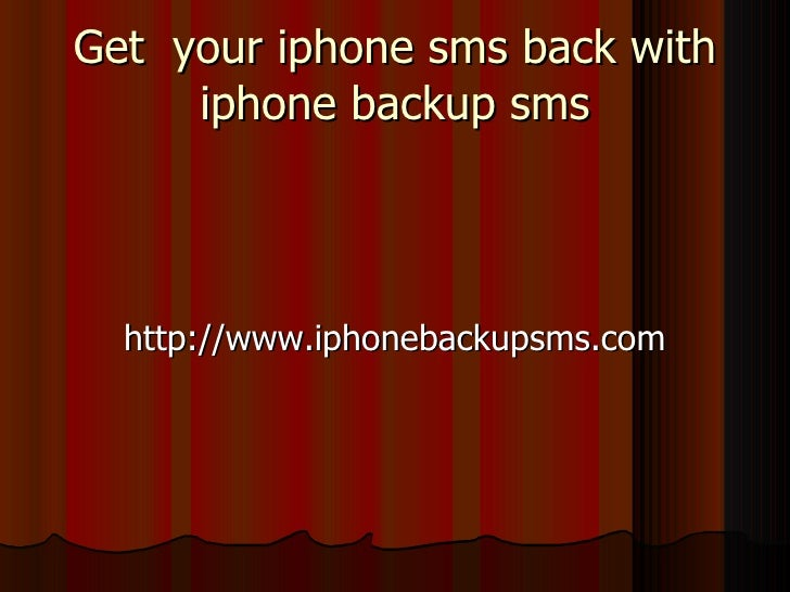 Get  your iphone sms back with iphone backup sms <ul><li>http://www.iphonebackupsms.com  </li></ul>