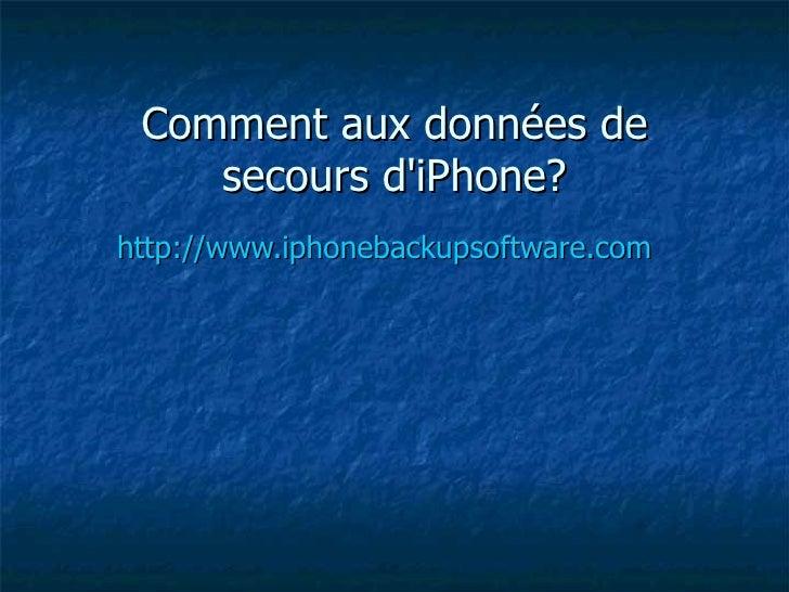 Comment aux données de secours d'iPhone ? http://www.iphonebackupsoftware.com