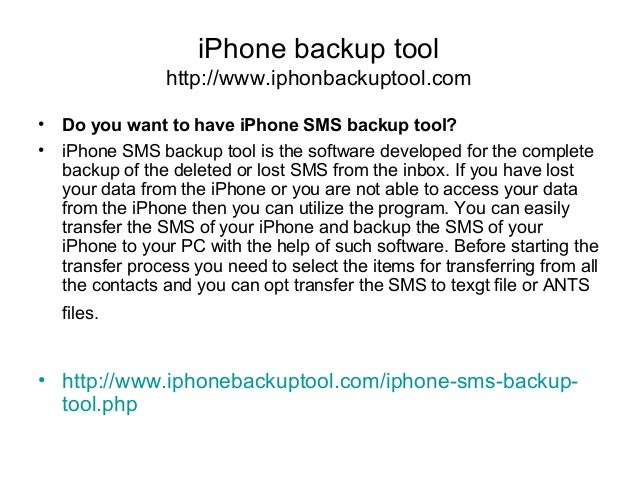 iPhone backup tool http://www.iphonbackuptool.com • Do you want to have iPhone SMS backup tool? • iPhone SMS backup tool i...