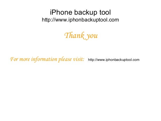 iPhone backup tool http://www.iphonbackuptool.com Thank you For more information please visit: http://www.iphonbackuptool....