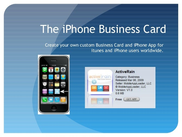 The iPhone Business Card Create your own custom Business Card and iPhone App for itunes and iPhone users worldwide.
