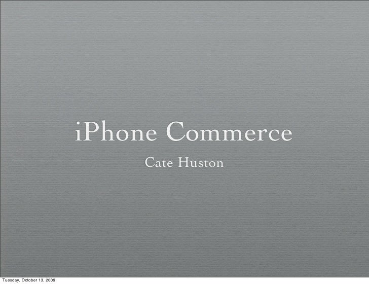 iPhone Commerce                                 Cate Huston     Tuesday, October 13, 2009