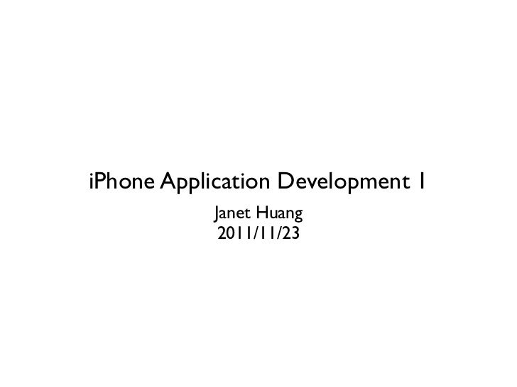 iPhone Application Development 1           Janet Huang            2011/11/23