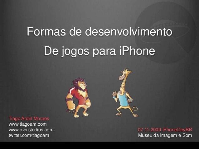 07.11.2009 iPhoneDevBR Museu da Imagem e Som Formas de desenvolvimento De jogos para iPhone Tiago Ardel Moraes www.tiagoam...