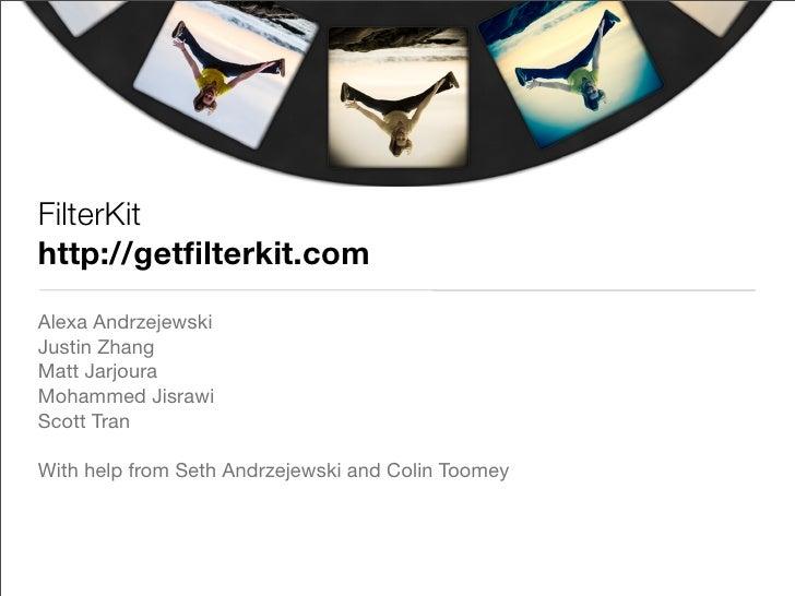 FilterKithttp://getfilterkit.comAlexa AndrzejewskiJustin ZhangMatt JarjouraMohammed JisrawiScott TranWith help from Seth An...