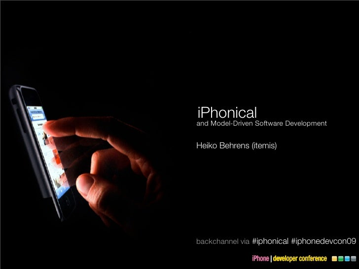 iPhonicalSoftware Development and Model-Driven   Heiko Behrens (itemis)     backchannel via #iphonical #iphonedevcon09