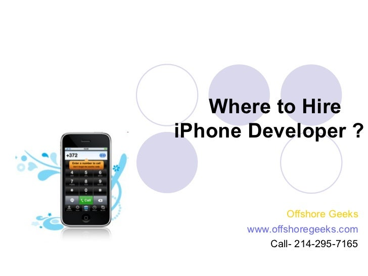 Where to HireiPhone Developer ?              Offshore Geeks      www.offshoregeeks.com          Call- 214-295-7165
