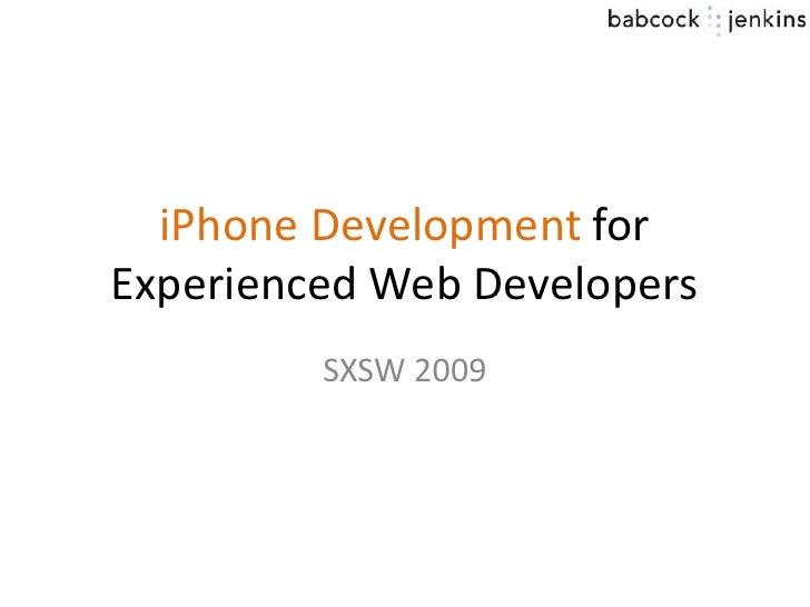 iPhone Development for Experienced Web Developers          SXSW 2009