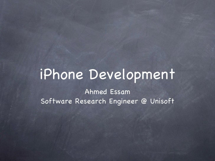 iPhone Development <ul><li>Ahmed Essam </li></ul><ul><li>Software Research Engineer @ Unisoft </li></ul>